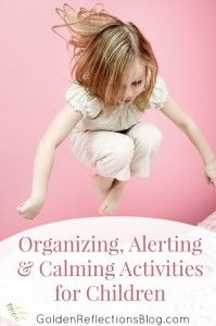 Calming, Organizing and Alerting Activities for Children (FREE PRINTABLE INCLUDED) - Golden Reflections Blog
