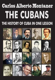 Amazon.com: The Cubans: The History of Cuba in One Lesson eBook: Carlos Alberto Montaner: Books