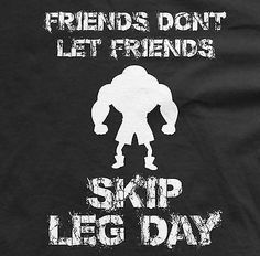 Friends Don't Let Friend's Skip Leg Day Gym Workout Weighlifting shirts