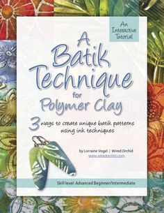 A Batik Technique for Polymer Clay by Wired Orchid $15USD