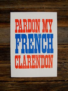 Pardon My French Clarendon by Naomie Ross, via Flickr