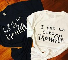 Trouble Maker Shirt Set/I get us into trouble/I get us out of trouble