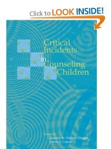 Critical Incidents in Counseling Children: Suzanne M. Dugger, Laurie A. Carlson: 9781556202575: Amazon.com: Books