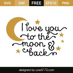 *** FREE SVG CUT FILE for Cricut, Silhouette and more *** I love you to the Moon and Back