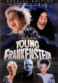 Young Frankenstein...I'm not one to watch movies more than a couple times BUT this never gets old & always makes me laugh!