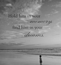 Frases Bonitas Para Todo Momento: Hold him in your memory, find him in your dreams.
