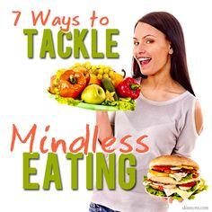 7 Ways to Tackle Mindless Eating #weightloss #fatloss #gethealthy