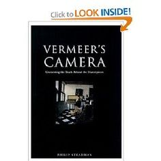 Vermeer's Camera: Uncovering the Truth Behind the Masterpieces  - In Vermeer's Camera, Philip Steadman traces the development of the camera obscura--first described by Leonaro da Vinci--weighs the arguments that scholars have made for and against Vermeer's use of the camera, and offers a fascinating examination of the paintings themselves and what they alone can tell us of Vermeer's technique.
