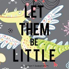 Let them be little! :)