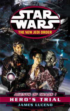 Star Wars The New Jedi Order Agents of Chaos I: Hero's Trial by James Luceno Star Wars Novels, Star Wars Books, Dark Tide, Han And Leia, Space Battles, Order Book, Jedi Knight, Story Arc, Trials