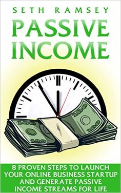 Amazon.com: PASSIVE INCOME: 8 Proven steps to launch your online business startup and generate passive income streams for life (top passive income ideas to make $500-$10k a month in less than 90 days) eBook: Seth Ramsey: Kindle Store