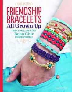 Friendship Bracelets All Grown Up: Hemp, Floss and Other Boho Chic Designs to Make by Suzanne McNeill.
