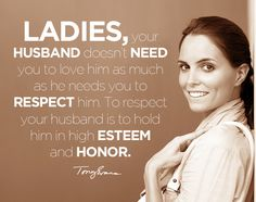 Ladies, your husband doesn't need you to love him as much as he needs you to respect him. To respect your husband is to hold him in high esteem and honor. - Tony Evans #drtonyevans #godlymarriage