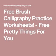 Free Brush Calligraphy Practice Worksheets! - Free Pretty Things For You