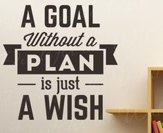 A Goal Without a Plan is Just a Wish - Inspirational Motivational Inspiring Achievement Success Character Office - Wall Lettering Decal Sticker Decor Adhesive Vinyl Quote Art Saying Decoration Inspirational Wall Decals, Vinyl Wall Quotes, Vinyl Wall Art, Sticker Vinyl, Quotes Inspirational, Wall Stickers Murals, Letter Wall, Vinyl Lettering, Adhesive Vinyl