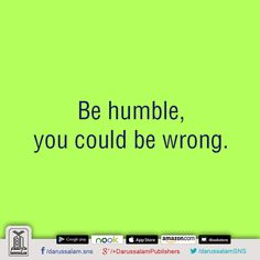 Wise Words (Quotation & Inspirations)  Be humble, you could be wrong.  [Quotation] #IslamicQuotes #VersesOfQuran #QuoteOfTheDay #Quran