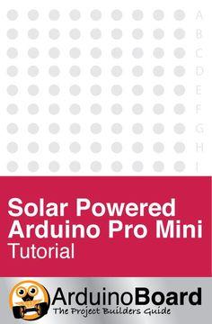 A Solar-Powered Arduino Pro Mini | 3.7V battery and 4V solar panel - Click HERE for Tutorial https://arduino-board.com/tutorials/solar-mini