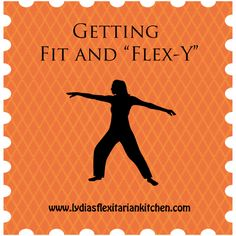 """Lydia's Flexitarian Kitchen ~ Getting Fit and """"Flex-y"""""""