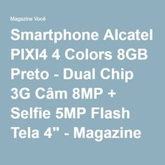 "Smartphone Alcatel PIXI4 4 Colors 8GB Preto - Dual Chip 3G Câm 8MP + Selfie 5MP Flash Tela 4"" - Magazine Facilpa"