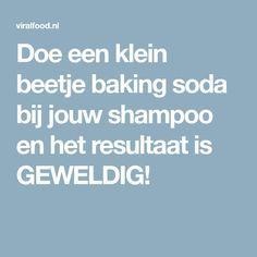 Doe een klein beetje baking soda bij jouw shampoo en het resultaat is GEWELDIG!