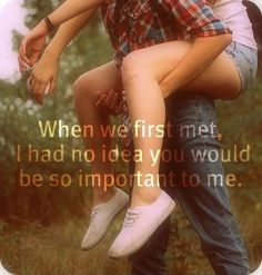 When we first met, i had no idea you would be so important to me. Picture Quotes.