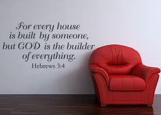 For Every House Is Built  www.christianstatements.com For every house is built by someone, but God is the builder of everything. Hebrews 3:4