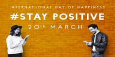 20 March #STAY POSITIVE International Day Of Happiness International Day Of Happiness, March, Mindfulness, Positivity, Positive Mind, Happy, Poster, Ser Feliz, Consciousness