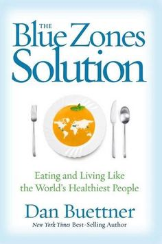 The Blue Zones Solution: Eating and Living Like the World's Healthiest People by Dan Buettner #Books #Health #Diet