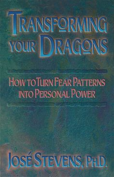 Transforming Your Dragons: How to Turn Fear Patterns into Personal Power: José Stevens: 9781879181175: Amazon.com: Books