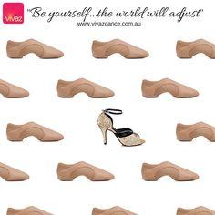 """Be yourself...the world will adjust"" www.vivazdance.com.au  #shoes #danceshoes #salsa #latindance #fashion"