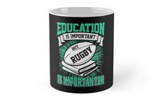 Education Is Important But Rugby Is Importanter  Mug
