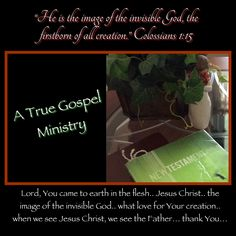 Do you know Jesus? He is the image of God.. #atruegospelministry