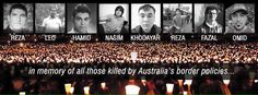 RIP Reza, Leo, Hamid, Nasim, Khodayar, Reza, Fazal & Omid & all those we never knew of - they were so close yet so far to becoming our Aussie brothers/neighbours
