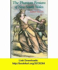 Phantom Fenians of New South Wales (9780864170613) Robert Travers , ISBN-10: 0864170610  , ISBN-13: 978-0864170613 ,  , tutorials , pdf , ebook , torrent , downloads , rapidshare , filesonic , hotfile , megaupload , fileserve