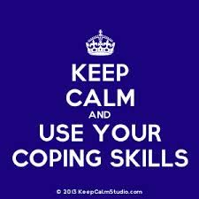 Keep calm and use your coping skills.