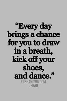 Cada día trae una oportunidad para que dibujar en una respiración. poner en marcha sus zapatos y bailar  Don't miss the opportunity...
