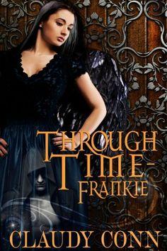 Through Time-Frankie by Claudy Conn, http://www.amazon.com/dp/B00FEMAEN2/ref=cm_sw_r_pi_dp_rDIrsb1PR0V83