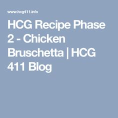 HCG Recipe Phase 2 - Chicken Bruschetta         |          HCG 411 Blog
