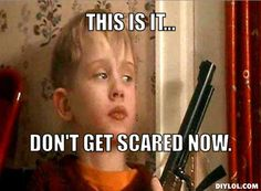 This is it, don't get scared now - Kevin McCallister quote - Home Alone