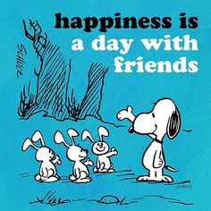 I love spending time with my friends.    -SnoopyGrams