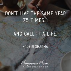 Inspiring quotes on life and business for Mompreneurs | The Mogul Mom | WAHM quote | Marketing quote | Business quote | robin sharma | 75 years