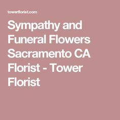 Sympathy and Funeral Flowers Sacramento CA Florist - Tower Florist