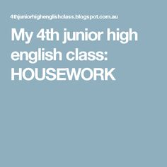 My 4th junior high english class: HOUSEWORK