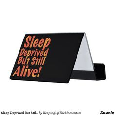 Sleep Deprived But Still Alive in Fire Tones Desk Business Card Holder