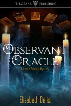 OBSERVANT ORACLE, A Lottie Baldwin Mystery book 2, by Elizabeth Delisi . . . Who murdered the Cheyenne State University student? Can deputy sheriff Harlan Erikson solve the case quickly enough to keep his fiancée, impulsive psychic Lottie Baldwin, from snooping on her own?
