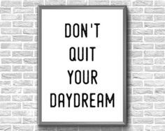 Don't Quit Your Daydream Printable Motivational Print Dont Quit Your Daydream, Etsy Handmade, Printable Wall Art, Art Boards, Canvas Wall Art, Motivational, Framed Prints, Printables, Inspirational