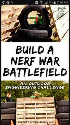 Build a Nerf War Battlefield - outdoor engineering challenge