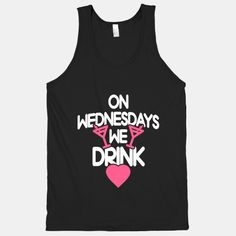 My mom, sister, and I should wear this to our weekly happy hour meet ups on Wednesdays Cute Tshirts, Cool Shirts, Mean Girls Party, Girl Sleepover, Weekday Quotes, Work Party, Party Shirts, Cool Outfits, Drinks