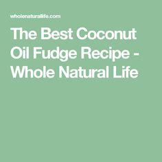 The Best Coconut Oil Fudge Recipe - Whole Natural Life