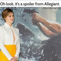 YAH, EXCEPT SHE DOESN'T DIE IN ALLEGIANT, THEY TOTALLY MESSED UP THAT WHOLE…